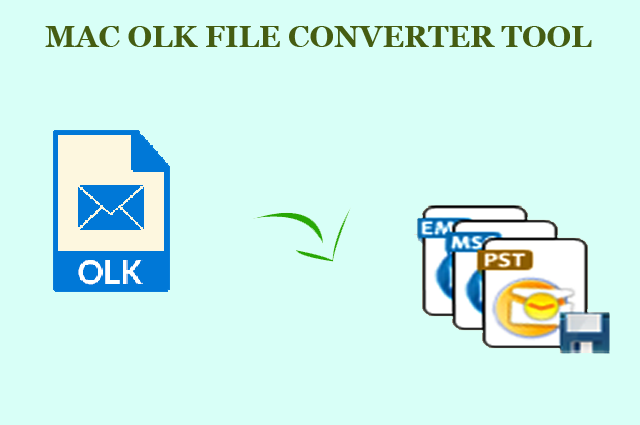 Quick Solution to Convert Mac Outlook OLK15 & OLK14Message to PST